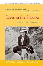 Lives in the Shadow with J. Krishnamurti ebook by RADHA RAJAGOPAL SLOSS