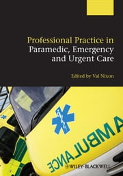 Professional Practice in Paramedic, Emergency and Urgent Care ebook by Valerie Nixon