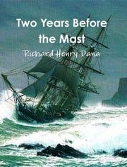 Two Years Before the Mast (complete and annotated) ebook by Richard Henry Dana