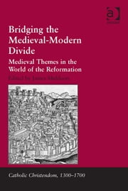 Bridging the Medieval-Modern Divide - Medieval Themes in the World of the Reformation ebook by Professor James Muldoon,Professor Giorgio Caravale,Professor Ralph Keen,Professor J Christopher Warner