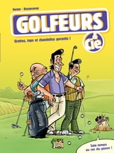 Golfeurs & Cie - tome 1 - Grattes, tops et chandelles garantis ebook by Michel Besanceney,Besanceney