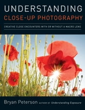 Understanding Close-Up Photography ebook by Bryan Peterson