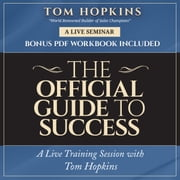 The Official Guide to Success - A Live Training Session with Tom Hopkins audiobook by Tom Hopkins