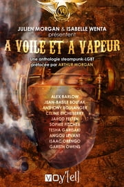 A voile et à vapeur - Une anthologie steampunk-LGBT ebook by Collectif, Isabelle Wenta, Julien Morgan