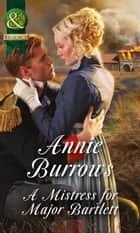 A Mistress For Major Bartlett (Mills & Boon Historical) (Brides of Waterloo, Book 2) ebook by Annie Burrows