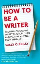 How To Be A Writer ebook by Sally O'Reilly,Fay Weldon