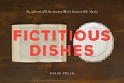 Fictitious Dishes ebook by Dinah Fried