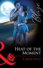 Heat of the Moment (Mills & Boon Blaze) (It Takes a Hero, Book 2) ebook by Karen Foley
