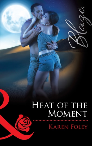 Heat of the Moment (Mills & Boon Blaze) (It Takes a Hero, Book 2) 電子書籍 by Karen Foley