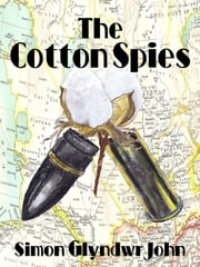 The Cotton Spies ebook by Simon Glyndwr John