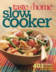 Taste of Home: Slow Cooker - 403 Recipes for Today's One- Pot Meals ebook by Taste Of Home