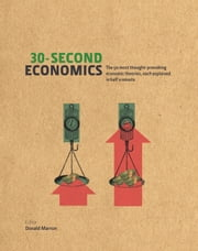 30-Second Economics - The 50 Most Thought-Provoking Economic Theories, Each Explained in Half a Minute ebook by Donald Marron