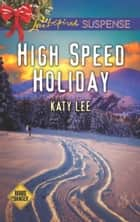 High Speed Holiday (Mills & Boon Love Inspired Suspense) (Roads to Danger, Book 3) ebook by Katy Lee