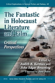 The Fantastic in Holocaust Literature and Film - Critical Perspectives ebook by Judith B. Kerman,John Edgar Browning