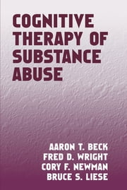 Cognitive Therapy of Substance Abuse ebook by Aaron T. Beck, MD,Fred D. Wright,Cory F. Newman, PhD,Bruce S. Liese, PhD