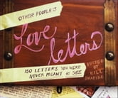 Other People's Love Letters - 150 Letters You Were Never Meant to See ebook by Bill Shapiro