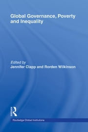 Global Governance, Poverty and Inequality ebook by Rorden Wilkinson,Jennifer Clapp