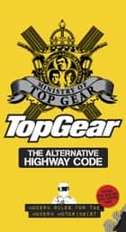 Top Gear: The Alternative Highway Code ebook by Ministry of Top Gear