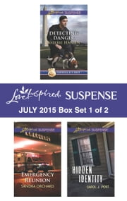 Love Inspired Suspense July 2015 - Box Set 1 of 2 - Detecting Danger\Emergency Reunion\Hidden Identity ebook by Valerie Hansen,Sandra Orchard,Carol J. Post