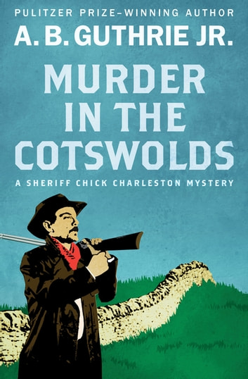 Murder in the Cotswolds ebook by A. B. Guthrie Jr.