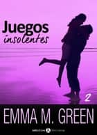 Juegos insolentes - Volumen 2 ebook by Emma M. Green