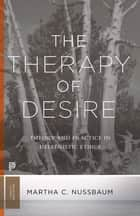 The Therapy of Desire - Theory and Practice in Hellenistic Ethics ebook by Martha C. Nussbaum, Martha C. Nussbaum