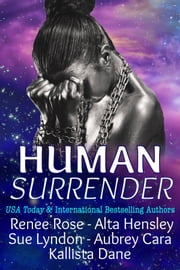 Human Surrender - Five Dark Sci-Fi Alien Warrior Romance Novellas ebook by Renee Rose,Alta Hensley,Sue Lyndon,Aubrey Cara,Kallista Dane