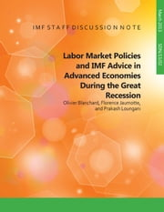 Labor Market Policies and IMF Advice in Advanced Economies during the Great Recession ebook by Olivier Blanchard,Florence Ms. Jaumotte,Prakash Mr. Loungani