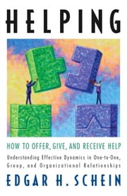 Helping - How to Offer, Give, and Receive Help ebook by Edgar Schein