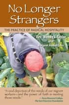 No Longer Strangers - The Practice of Radical Hospitality ebook by