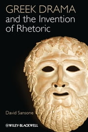 Greek Drama and the Invention of Rhetoric ebook by David Sansone