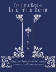 The Little Book of Life After Death ebook by Fechner, Gustav Theodor; Wadsworth, Mary C.; James, William