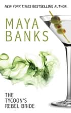 The Tycoon's Rebel Bride ebook by Maya Banks