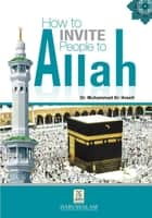 How to Invite People to Allah ebook by Darussalam Publishers,Dr. Muhammad Al-'Areefi