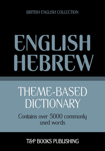Theme-based dictionary British English-Hebrew - 5000 words ebook by Andrey Taranov