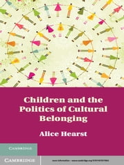 Children and the Politics of Cultural Belonging ebook by Alice Hearst