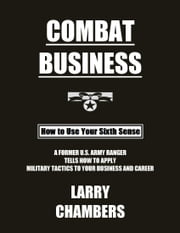 Combat Business - How to Use Your Sixth Sense ebook by Larry Chambers,Christin Lee Chambers,Christin Lee Chambers