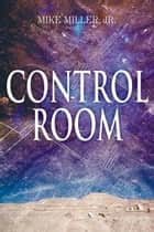 Control Room ebook by Mike Miller