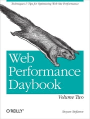 Web Performance Daybook Volume 2 - Techniques and Tips for Optimizing Web Site Performance ebook by Stoyan  Stefanov