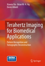 Terahertz Imaging for Biomedical Applications - Pattern Recognition and Tomographic Reconstruction ebook by Xiaoxia Yin,Brian W.-H. Ng,Derek Abbott
