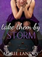 Take Them by Storm ebook by Marie Landry