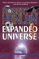 Robert Heinlein's Expanded Universe: Volume Two ebook by Robert A. Heinlein