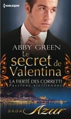 Le secret de Valentina - T3 - La fierté des Corretti : Passions siciliennes ebook by Abby Green