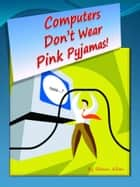 Computers Don't Wear Pink Pyjamas ebook by