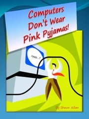 Computers Don't Wear Pink Pyjamas ebook by Shaun Allan