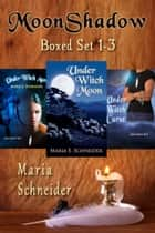 Moon Shadow Series Boxed Set 1-3 ebook by Maria Schneider