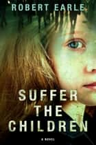 Suffer the Children ebook by Robert Earle