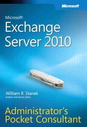 Microsoft Exchange Server 2010 Administrator's Pocket Consultant ebook by William Stanek
