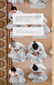 Gender and Welfare States in East Asia - Confucianism or Gender Equality? ebook by S. Sung,G. Pascall