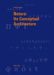 Nature: Its Conceptual Architecture ebook by Louis Caruana
